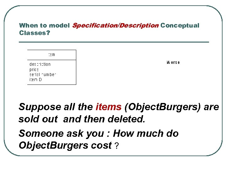 When to model Specification/Description Conceptual Classes? Suppose all the items (Object. Burgers) are sold