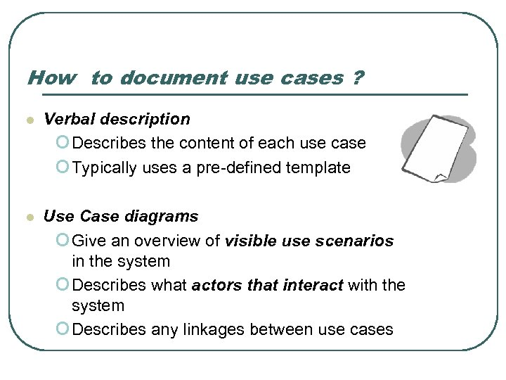 How to document use cases ? l Verbal description o Describes the content of