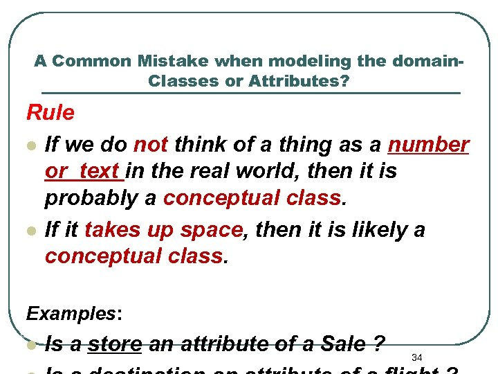 A Common Mistake when modeling the domain. Classes or Attributes? Rule l If we