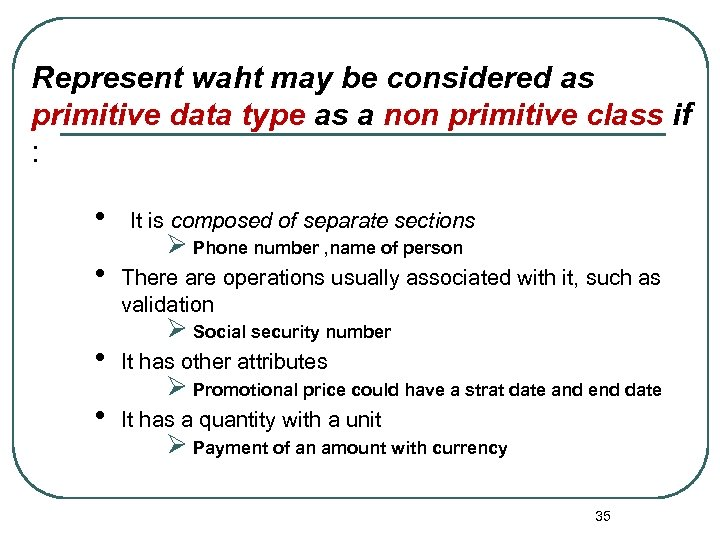 Represent waht may be considered as primitive data type as a non primitive class