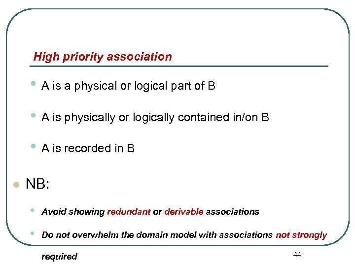 High priority association • A is a physical or logical part of B •