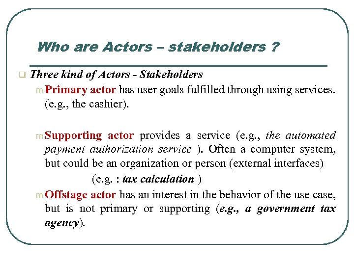 Who are Actors – stakeholders ? q Three kind of Actors - Stakeholders m