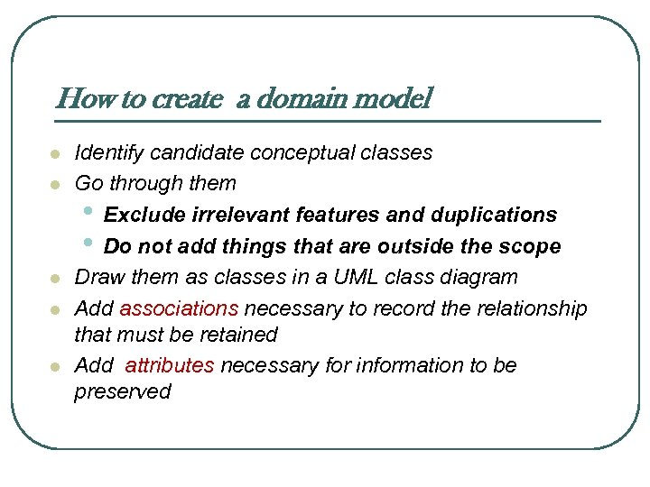 How to create a domain model l l Identify candidate conceptual classes Go through