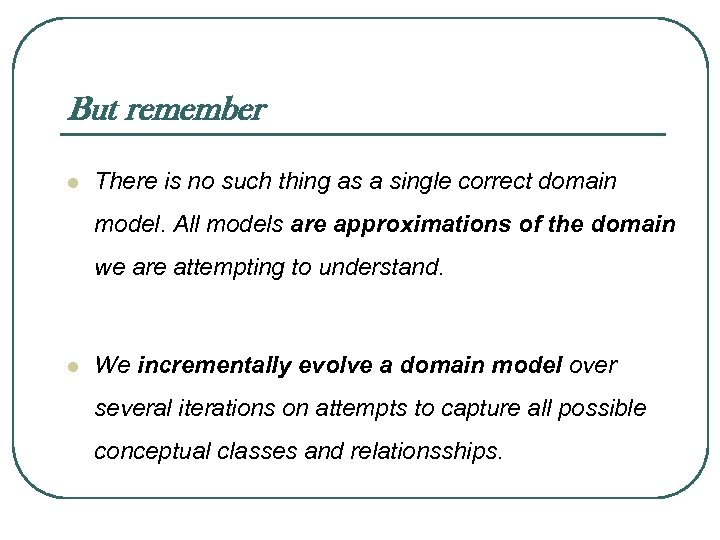 But remember l There is no such thing as a single correct domain model.