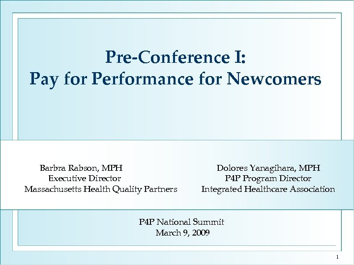 Pre-Conference I: Pay for Performance for Newcomers Barbra Rabson, MPH Executive Director Massachusetts Health