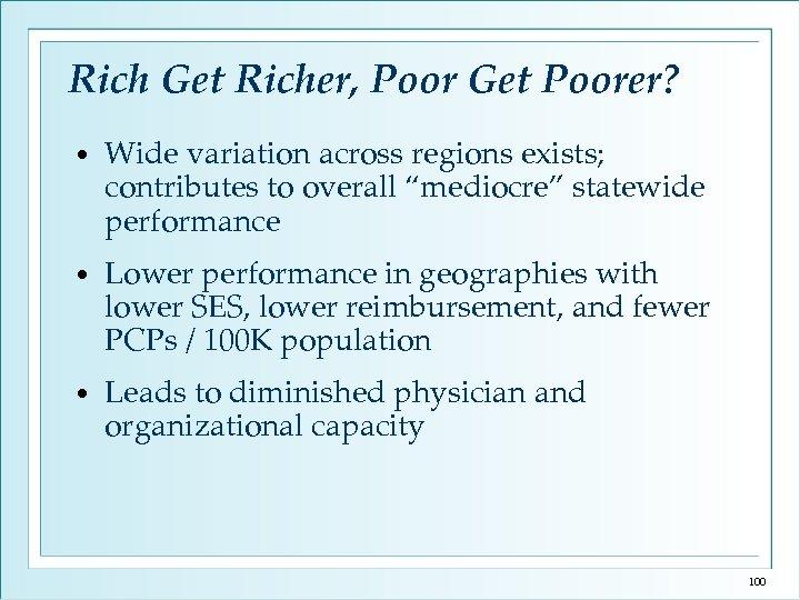 Rich Get Richer, Poor Get Poorer? • Wide variation across regions exists; contributes to