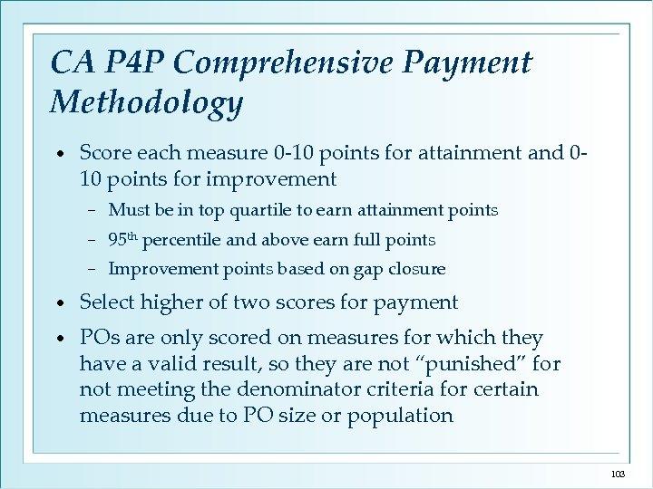 CA P 4 P Comprehensive Payment Methodology • Score each measure 0 -10 points