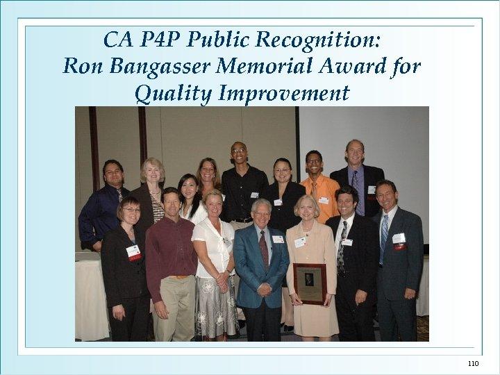 CA P 4 P Public Recognition: Ron Bangasser Memorial Award for Quality Improvement 110