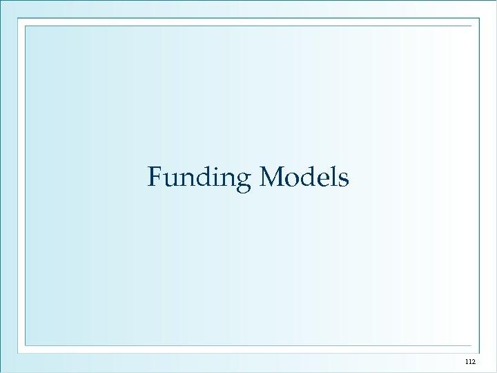 Funding Models 112