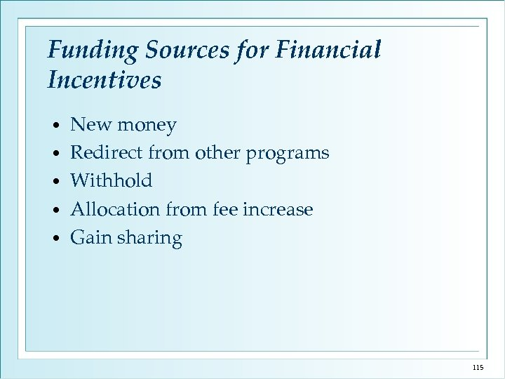 Funding Sources for Financial Incentives • • • New money Redirect from other programs