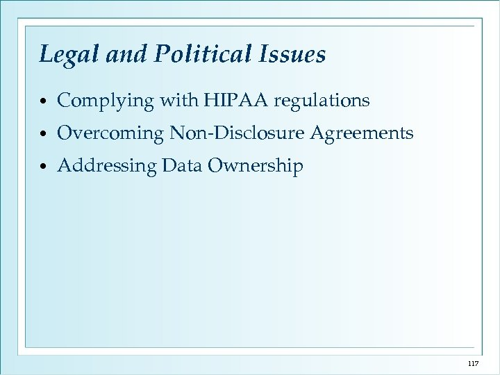 Legal and Political Issues • Complying with HIPAA regulations • Overcoming Non-Disclosure Agreements •