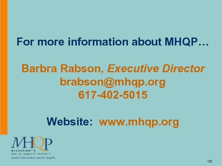 For more information about MHQP… Barbra Rabson, Executive Director brabson@mhqp. org 617 -402 -5015