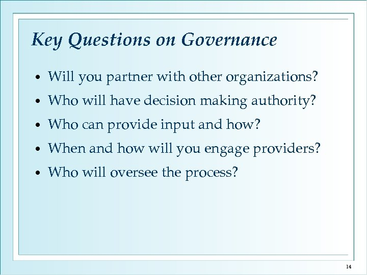 Key Questions on Governance • Will you partner with other organizations? • Who will
