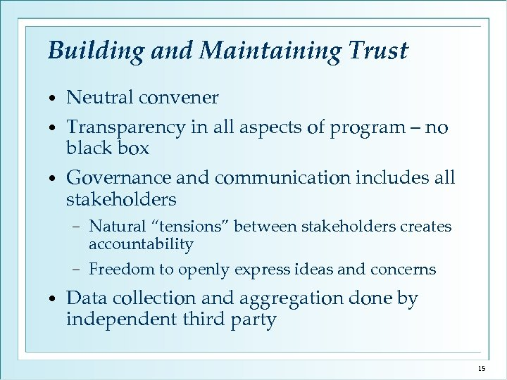 Building and Maintaining Trust • Neutral convener Transparency in all aspects of program –