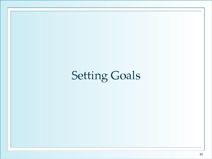 Setting Goals 21