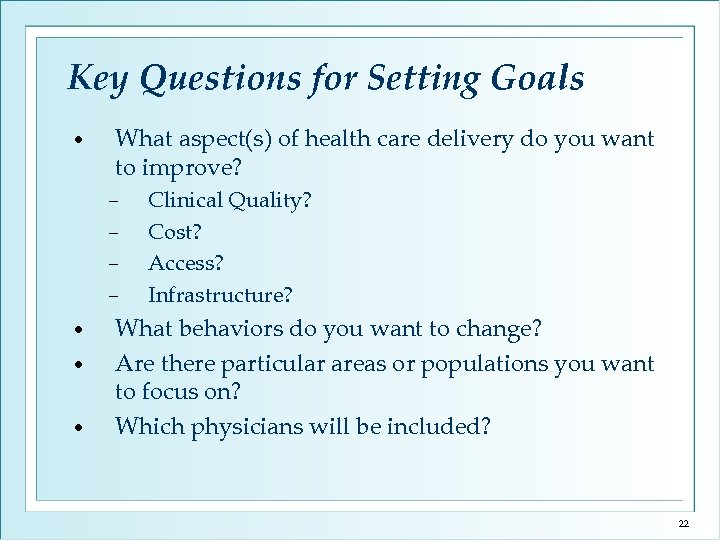 Key Questions for Setting Goals • What aspect(s) of health care delivery do you