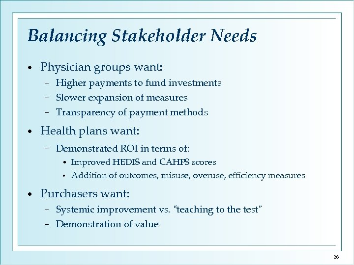 Balancing Stakeholder Needs • Physician groups want: Higher payments to fund investments − Slower