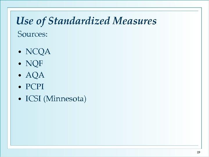 Use of Standardized Measures Sources: • • • NCQA NQF AQA PCPI ICSI (Minnesota)