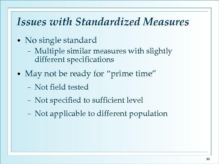 Issues with Standardized Measures • No single standard − • Multiple similar measures with