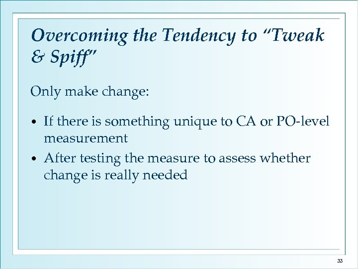 """Overcoming the Tendency to """"Tweak & Spiff"""" Only make change: If there is something"""