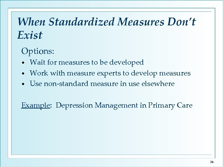 When Standardized Measures Don't Exist Options: Wait for measures to be developed • Work