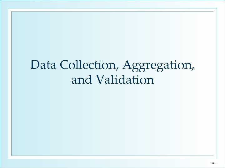Data Collection, Aggregation, and Validation 36
