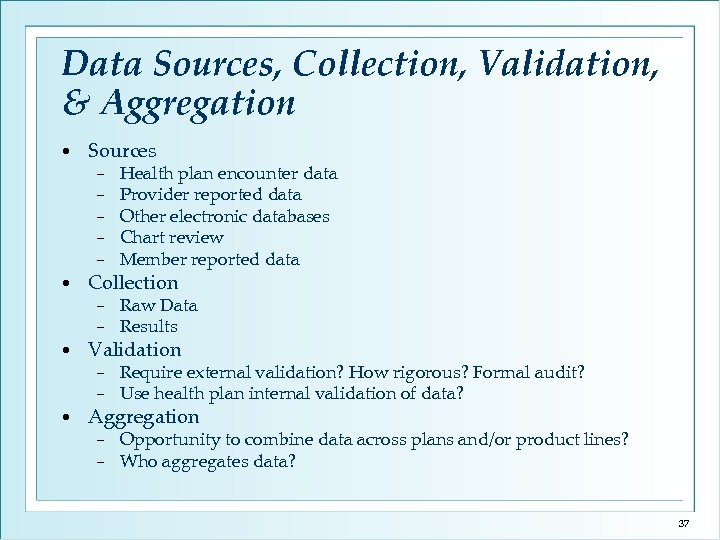 Data Sources, Collection, Validation, & Aggregation • Sources − − − − • •