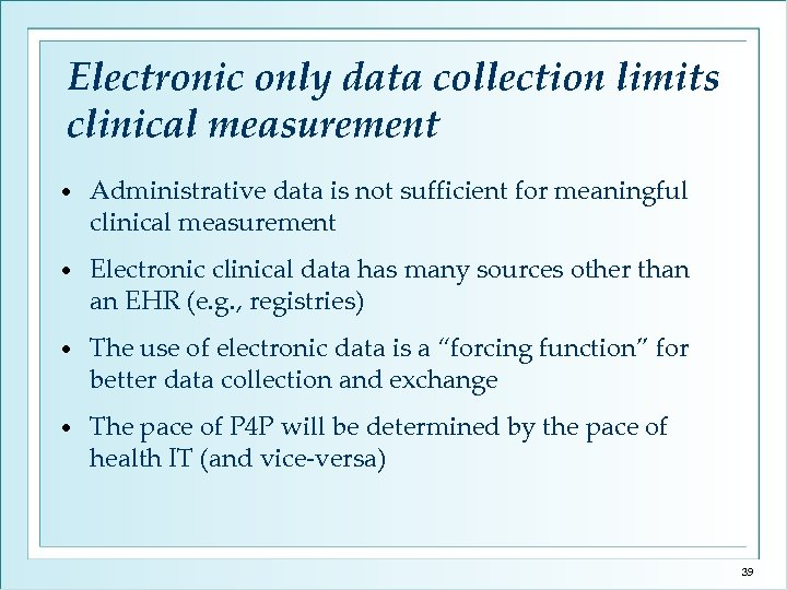 Electronic only data collection limits clinical measurement • Administrative data is not sufficient for