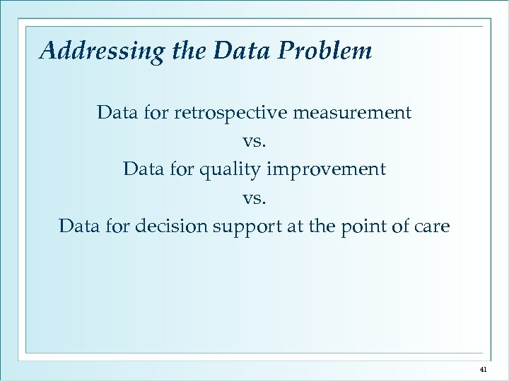 Addressing the Data Problem Data for retrospective measurement vs. Data for quality improvement vs.