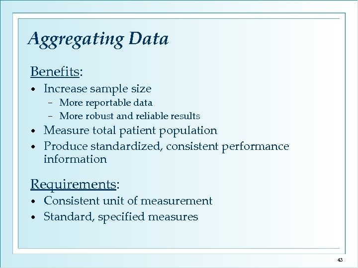 Aggregating Data Benefits: • Increase sample size More reportable data − More robust and