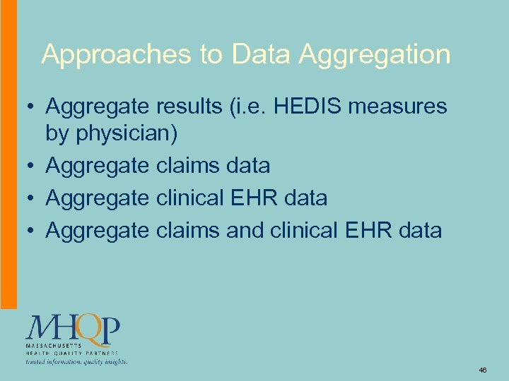 Approaches to Data Aggregation • Aggregate results (i. e. HEDIS measures by physician) •