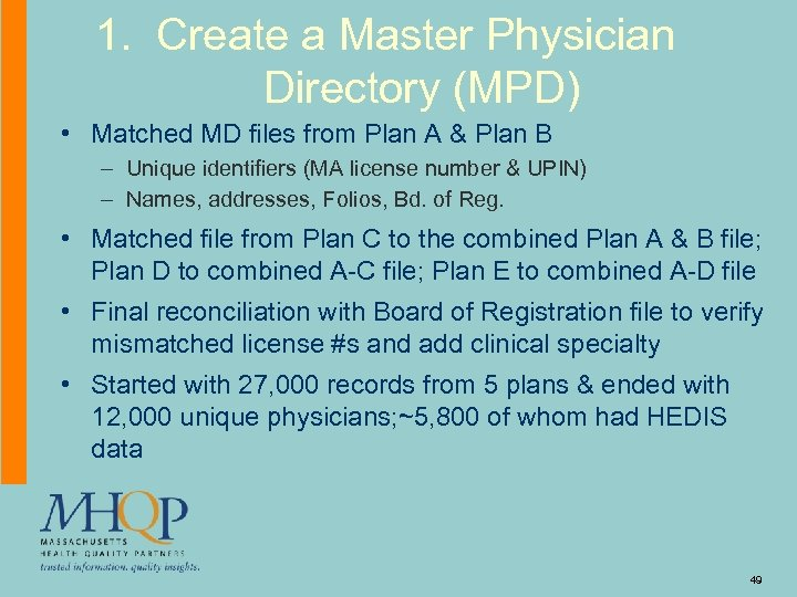 1. Create a Master Physician Directory (MPD) • Matched MD files from Plan A