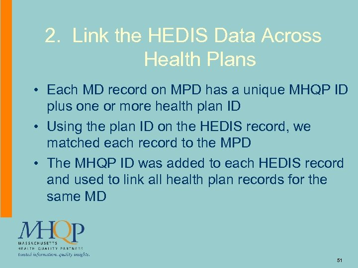 2. Link the HEDIS Data Across Health Plans • Each MD record on MPD