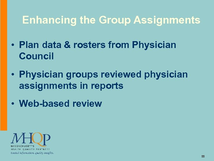 Enhancing the Group Assignments • Plan data & rosters from Physician Council • Physician