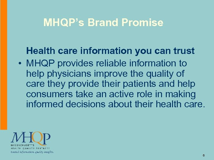 MHQP's Brand Promise Health care information you can trust • MHQP provides reliable information