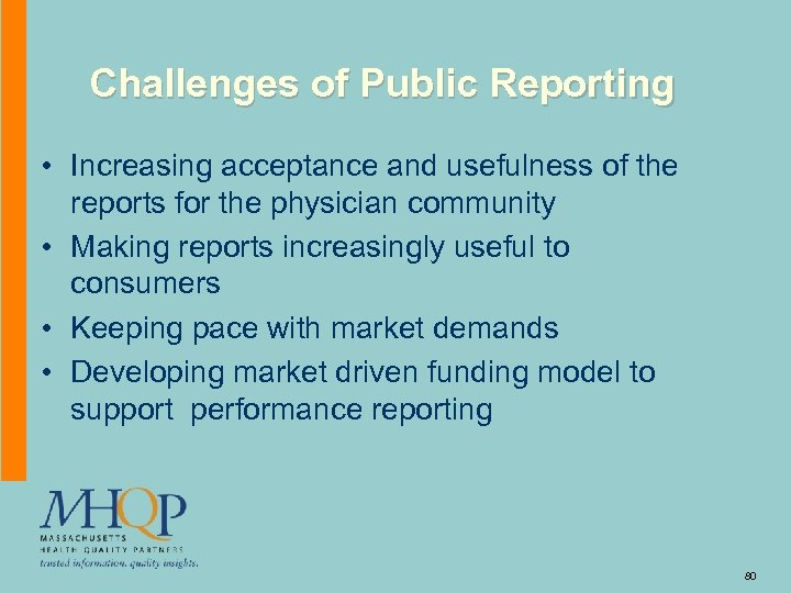 Challenges of Public Reporting • Increasing acceptance and usefulness of the reports for the