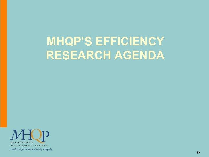 MHQP'S EFFICIENCY RESEARCH AGENDA 83