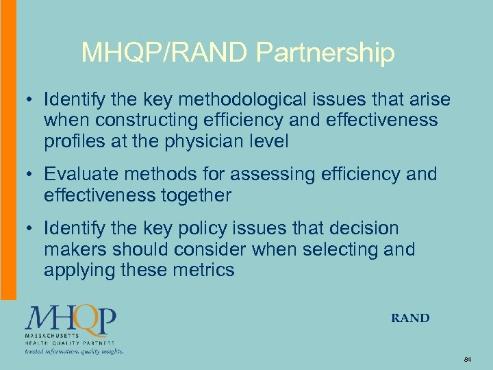 MHQP/RAND Partnership • Identify the key methodological issues that arise when constructing efficiency and