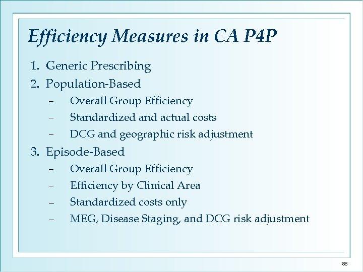 Efficiency Measures in CA P 4 P 1. Generic Prescribing 2. Population-Based − Overall