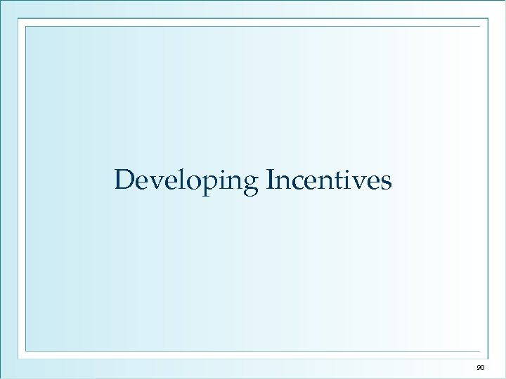 Developing Incentives 90