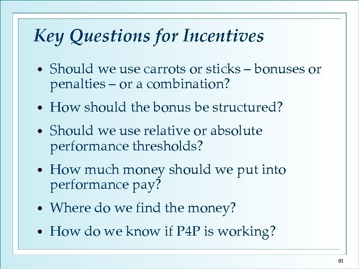 Key Questions for Incentives • Should we use carrots or sticks – bonuses or