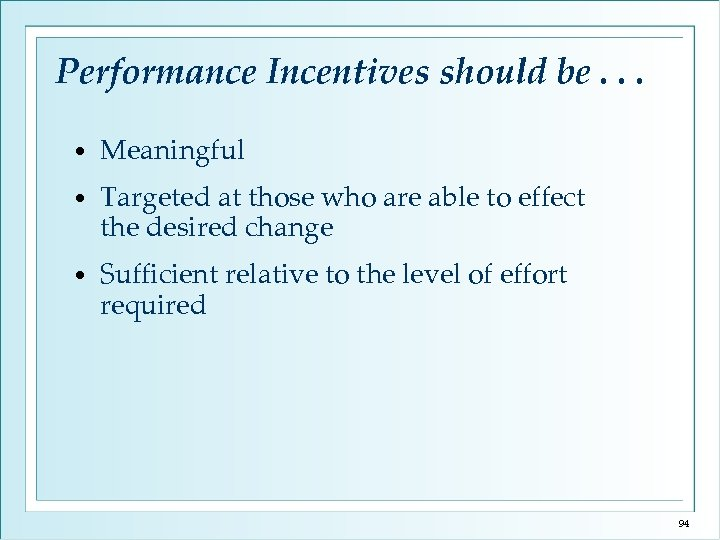 Performance Incentives should be. . . • Meaningful • Targeted at those who are