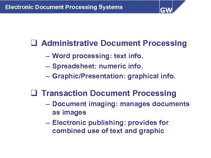 Electronic Document Processing Systems q Administrative Document Processing – Word processing: text info. –