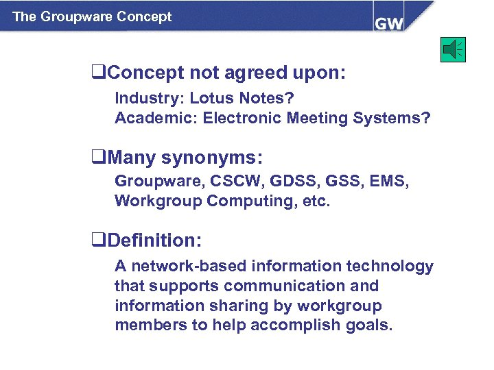 The Groupware Concept q. Concept not agreed upon: Industry: Lotus Notes? Academic: Electronic Meeting