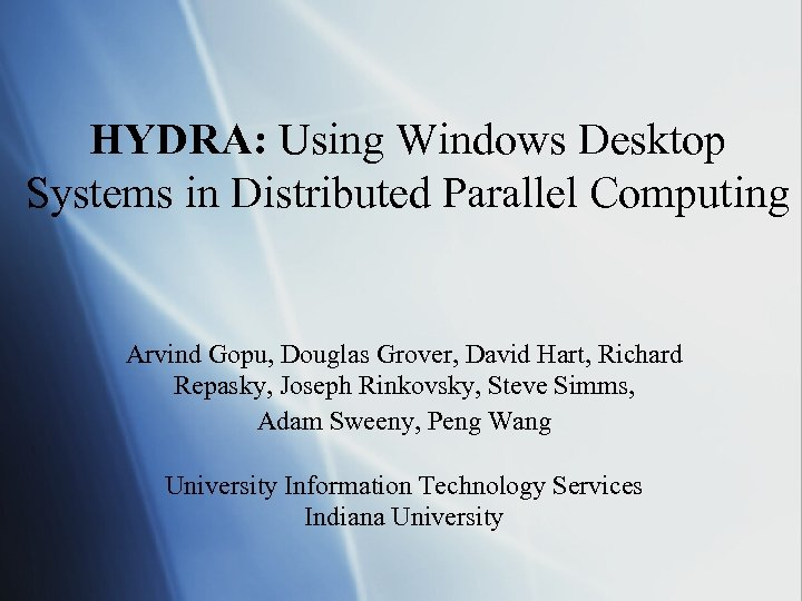 HYDRA: Using Windows Desktop Systems in Distributed Parallel Computing Arvind Gopu, Douglas Grover, David