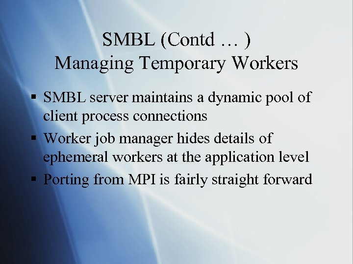 SMBL (Contd … ) Managing Temporary Workers § SMBL server maintains a dynamic pool