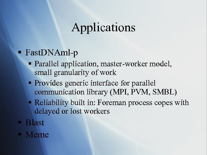 Applications § Fast. DNAml-p § Parallel application, master-worker model, small granularity of work §