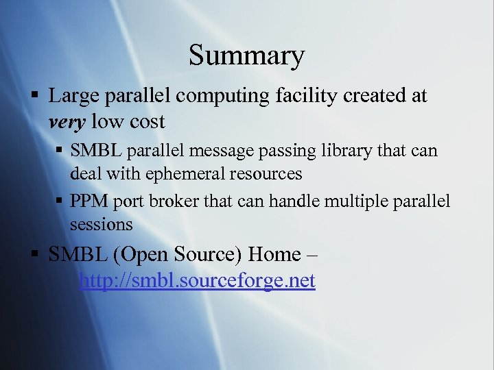 Summary § Large parallel computing facility created at very low cost § SMBL parallel