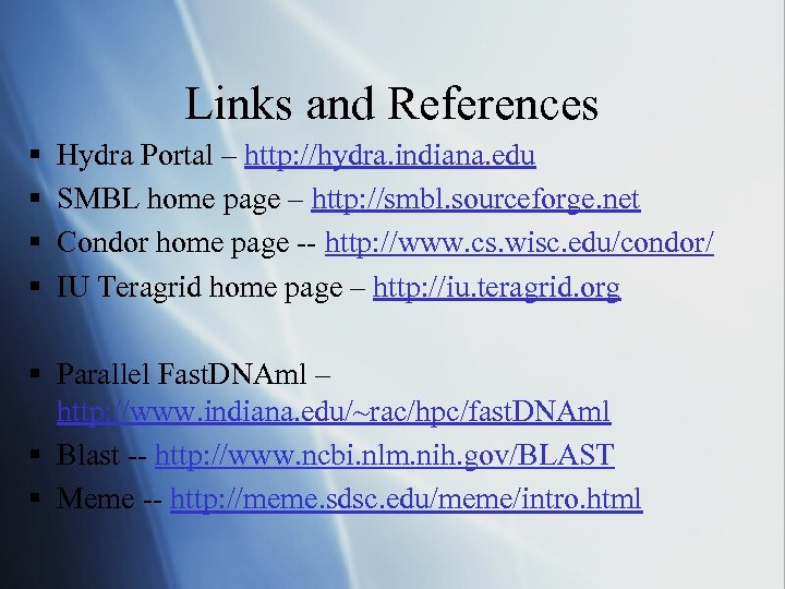 Links and References § § Hydra Portal – http: //hydra. indiana. edu SMBL home
