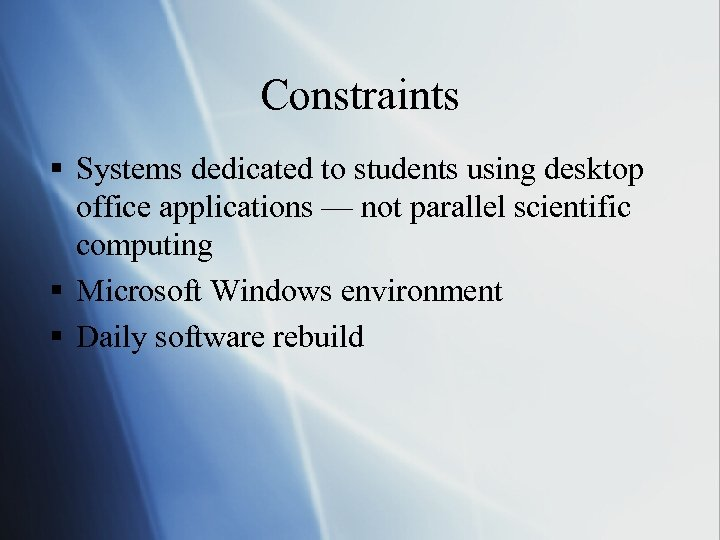 Constraints § Systems dedicated to students using desktop office applications — not parallel scientific